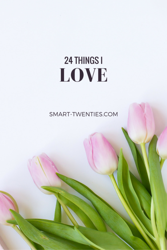 I've been wanting to share more of myself on Smart Twenties, so here are 24 things I love.