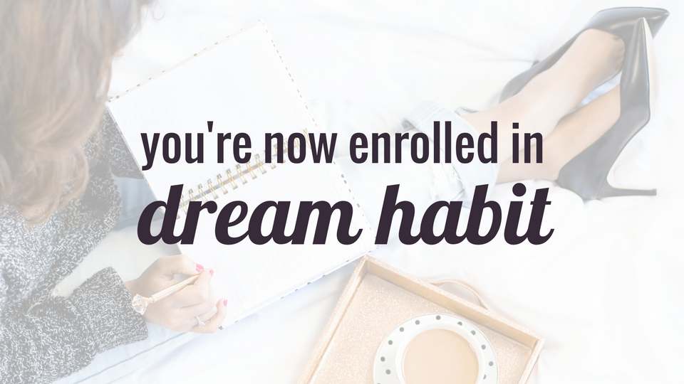You're now enrolled in Dream Habit