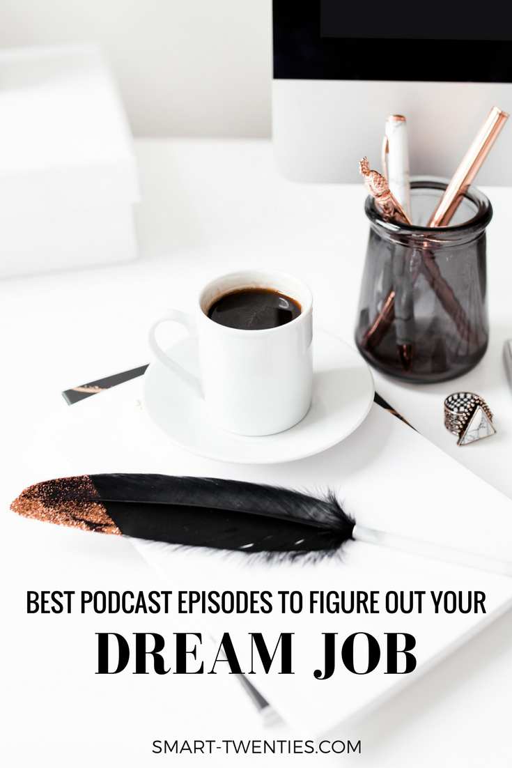 Podcast episodes to help you figure out your dream career and what to do after college. Must read for millennials and twenty somethings!