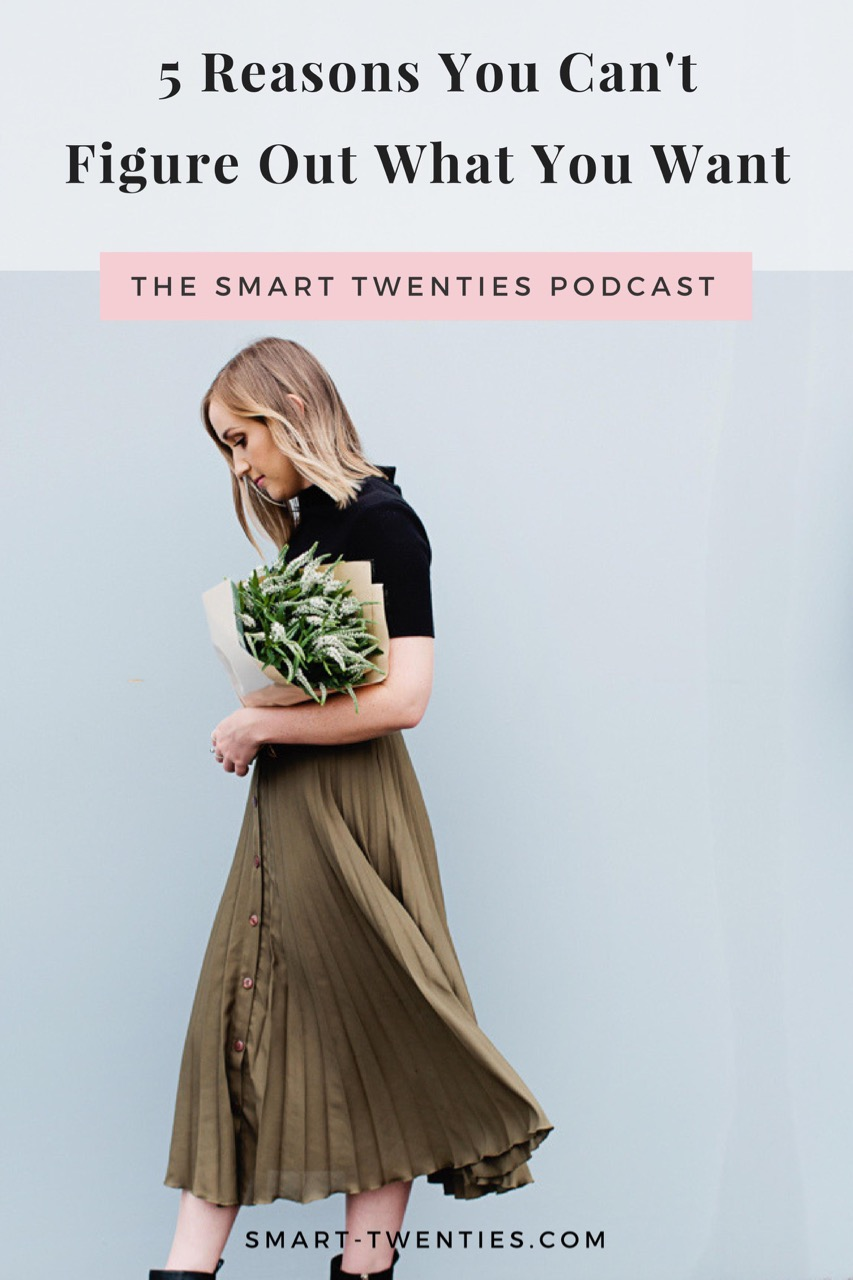 Not sure what to do with your life? Can't figure out what you want? This is a must-listen podcast episode for women in their twenties