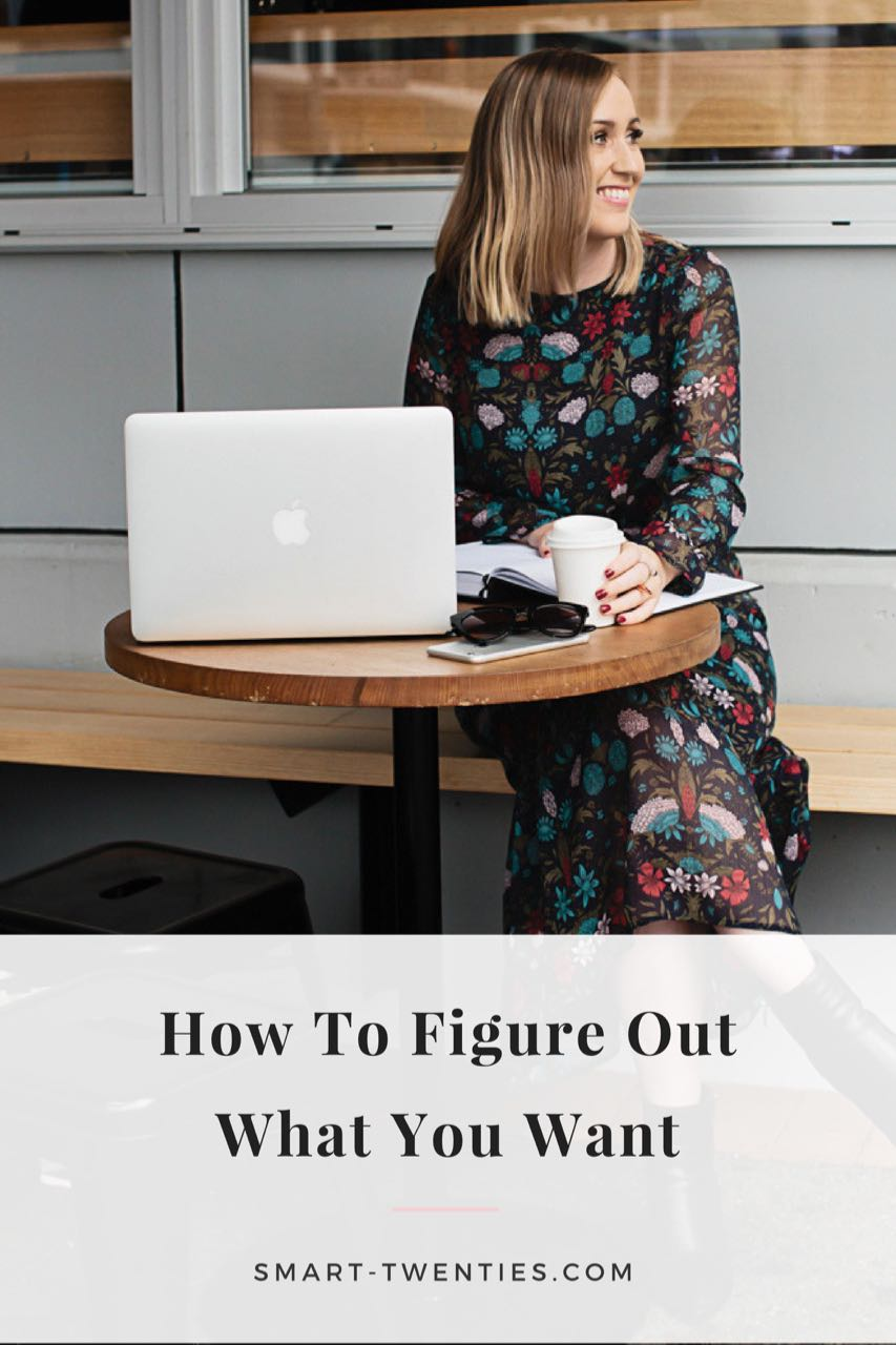 How to figure out what you want and figure out what to do with your life. Must-read advice for women in their twenties and millennials.