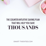 The Counter-Intuitive Saving Plan That Will Help You Save Thousands