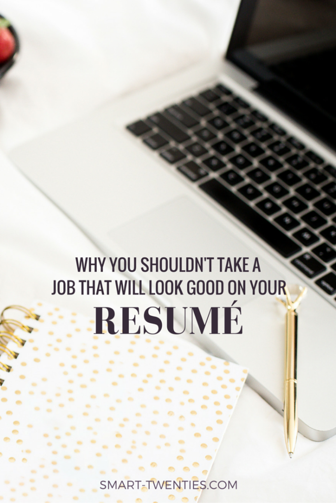 why you shouldn t take a job that will look good on your resume