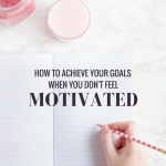 How To Achieve Your Goals Even When You Don't Feel Motivated