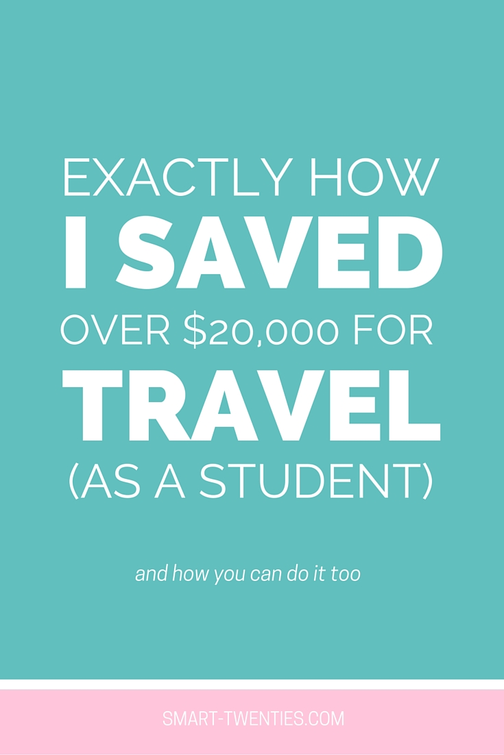 Exactly How I Saved Over $20,000 For Travel (As A Student)