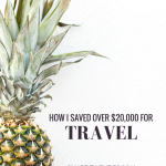 How I Saved Over $20,000 For Travel